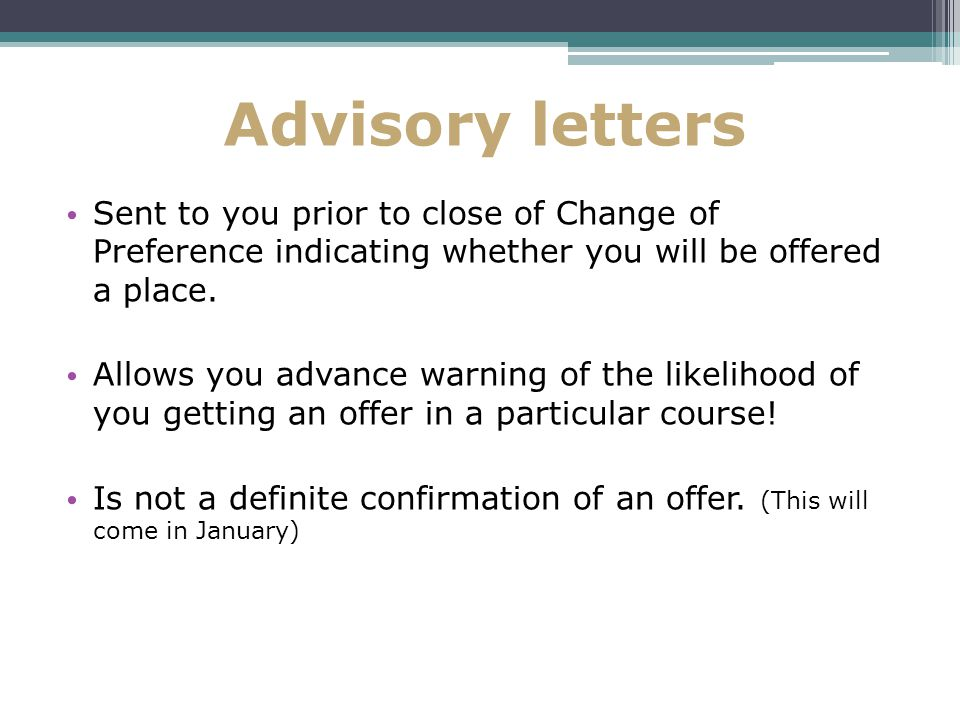 Advisory letters Sent to you prior to close of Change of Preference indicating whether you will be offered a place.