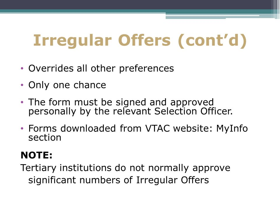 Irregular Offers (cont'd) Overrides all other preferences Only one chance The form must be signed and approved personally by the relevant Selection Officer.