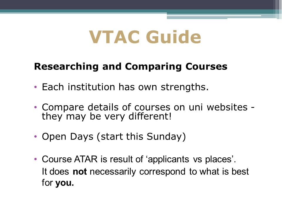 VTAC Guide Researching and Comparing Courses Each institution has own strengths.