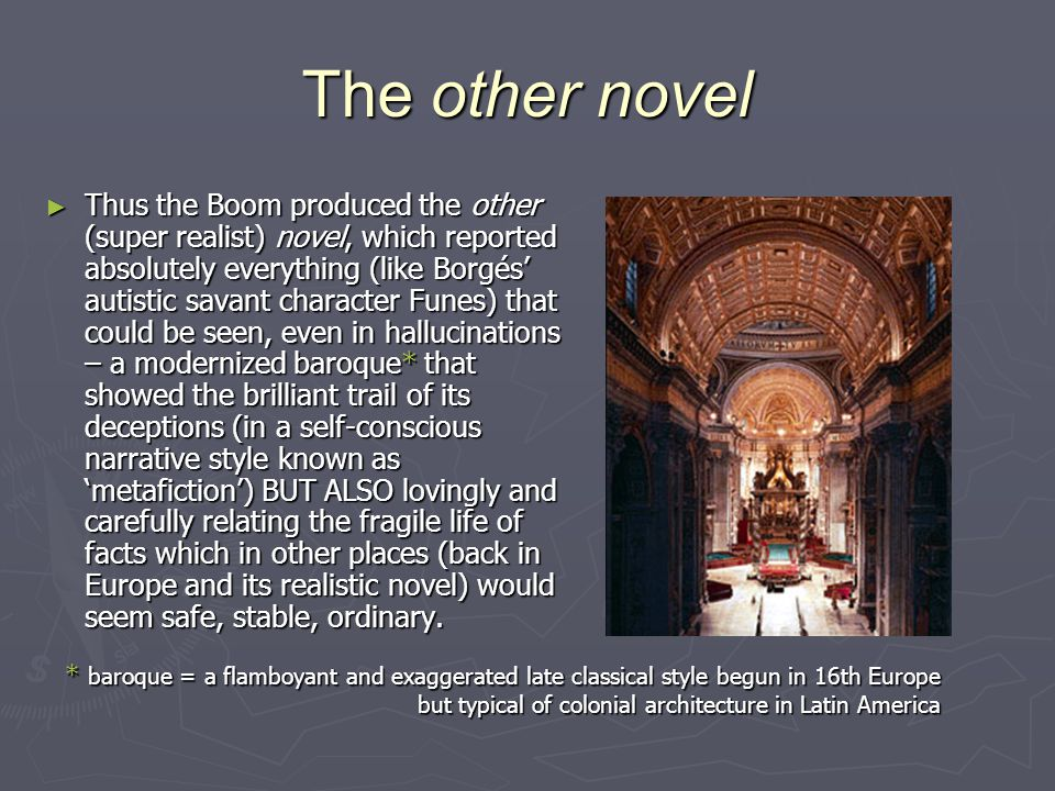 The other novel ► Thus the Boom produced the other (super realist) novel, which reported absolutely everything (like Borgés' autistic savant character