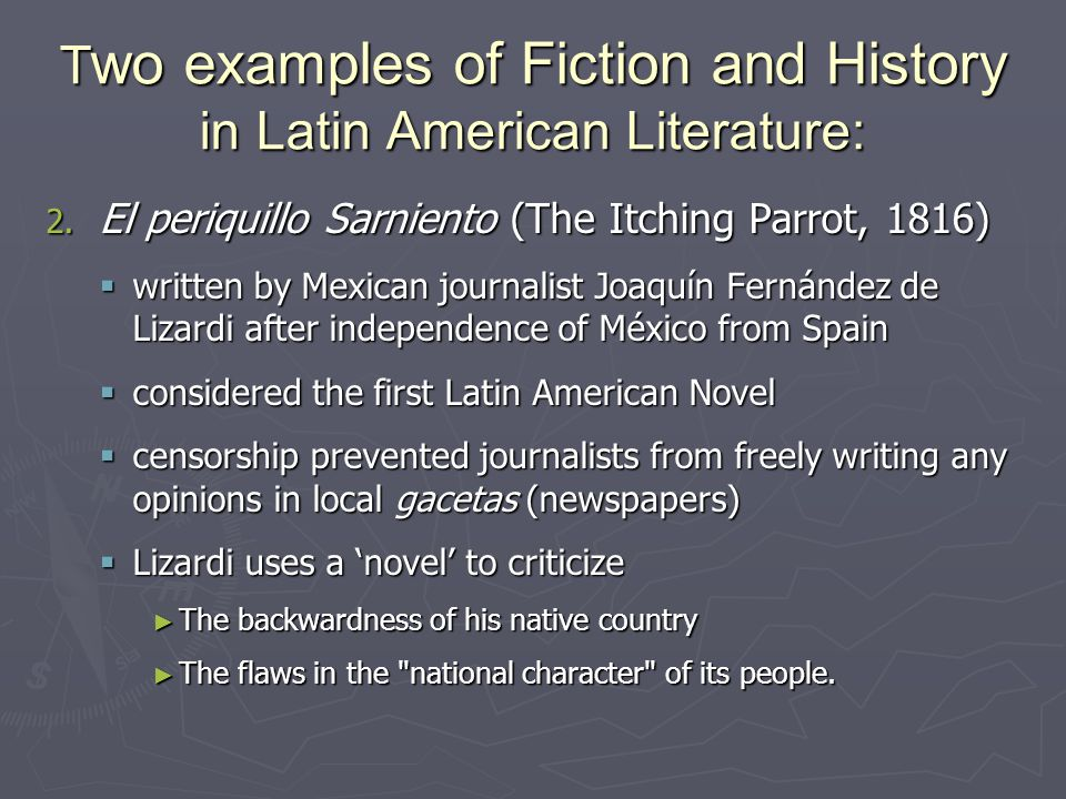 T wo examples of Fiction and History in Latin American Literature: 2. El periquillo Sarniento (The Itching Parrot, 1816)  written by Mexican journali
