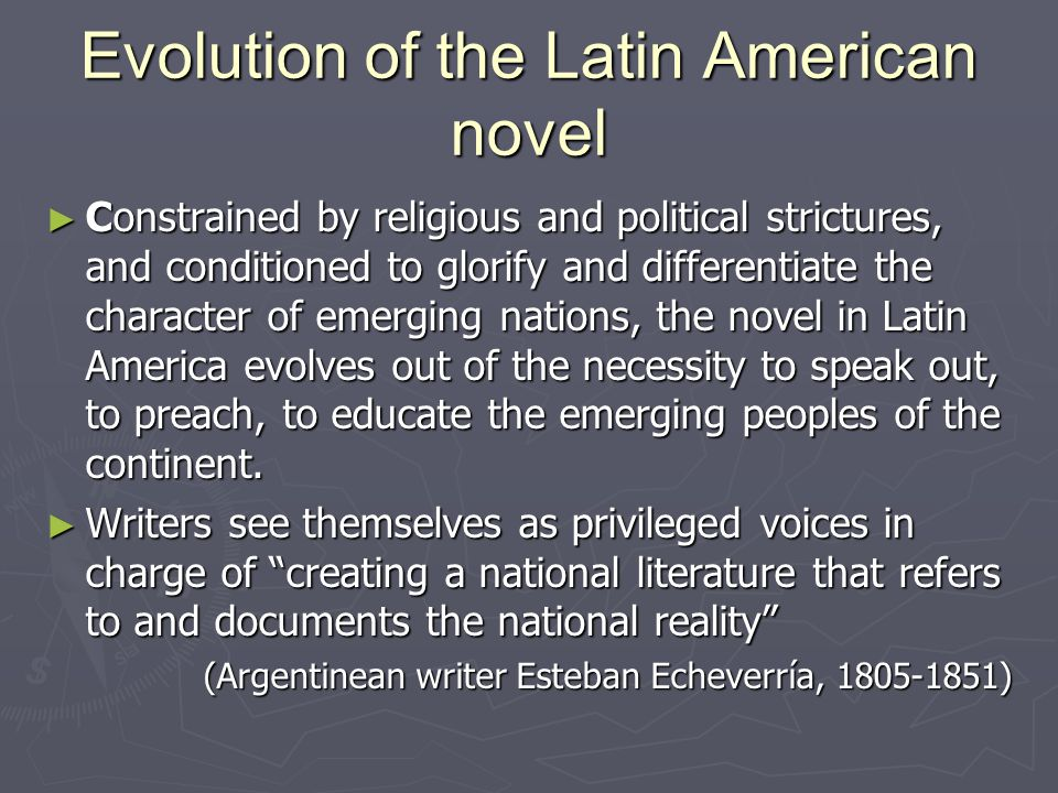 Evolution of the Latin American novel ► Constrained by religious and political strictures, and conditioned to glorify and differentiate the character