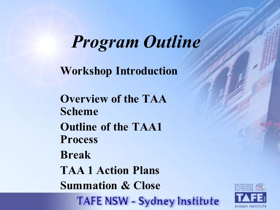 Program Outline Workshop Introduction Overview of the TAA Scheme Outline of the TAA1 Process Break TAA 1 Action Plans Summation & Close