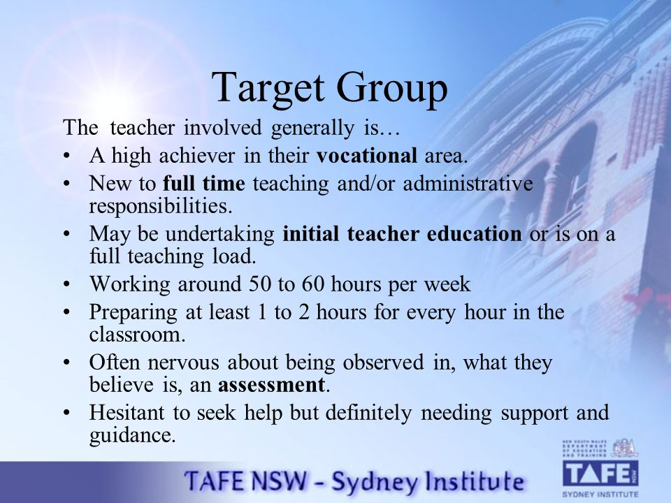 Target Group The teacher involved generally is… A high achiever in their vocational area.