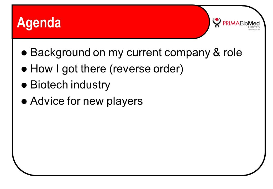 Agenda Background on my current company & role How I got there (reverse order) Biotech industry Advice for new players