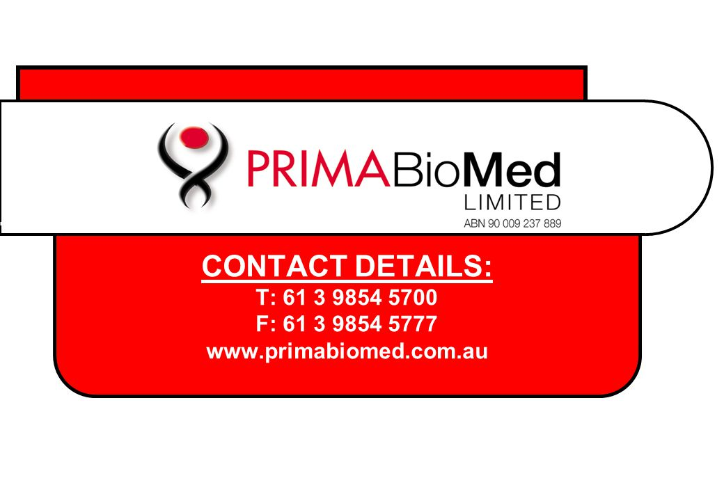 CONTACT DETAILS: T: 61 3 9854 5700 F: 61 3 9854 5777 www.primabiomed.com.au