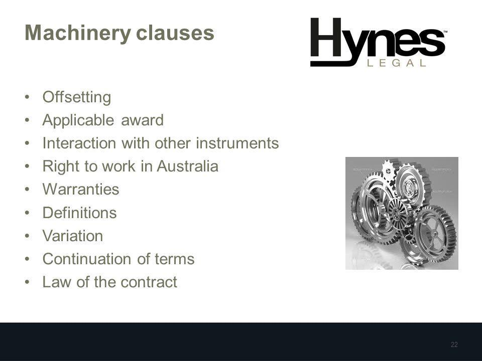 Machinery clauses Offsetting Applicable award Interaction with other instruments Right to work in Australia Warranties Definitions Variation Continuat