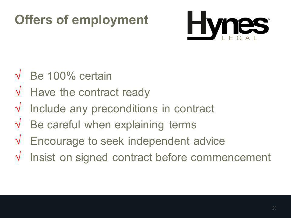 Offers of employment √ Be 100% certain √ Have the contract ready √ Include any preconditions in contract √ Be careful when explaining terms √ Encourag
