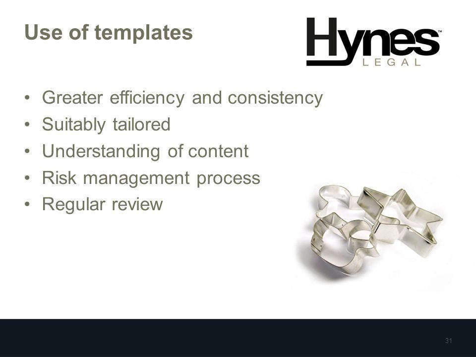Use of templates Greater efficiency and consistency Suitably tailored Understanding of content Risk management process Regular review 31