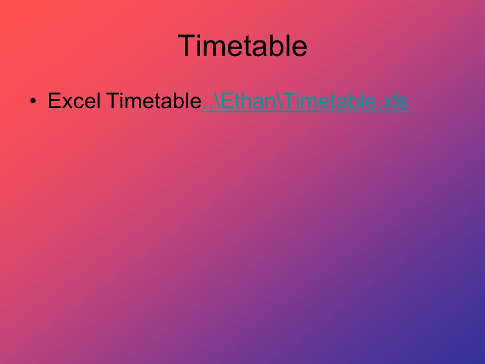 Timetable Excel Timetable..\Ethan\Timetable.xls..\Ethan\Timetable.xls