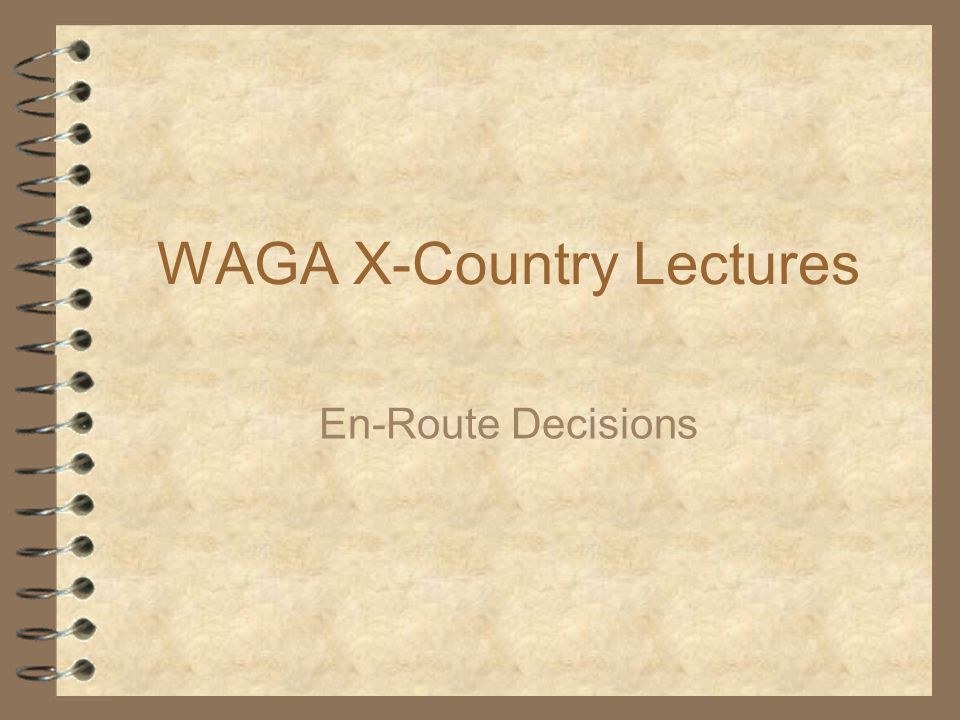 WAGA X-Country Lectures En-Route Decisions