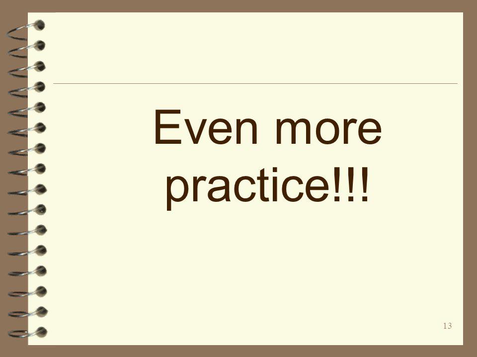 13 Even more practice!!!