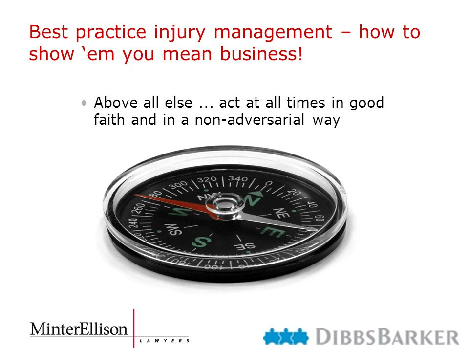 Best practice injury management – how to show 'em you mean business! Above all else... act at all times in good faith and in a non-adversarial way