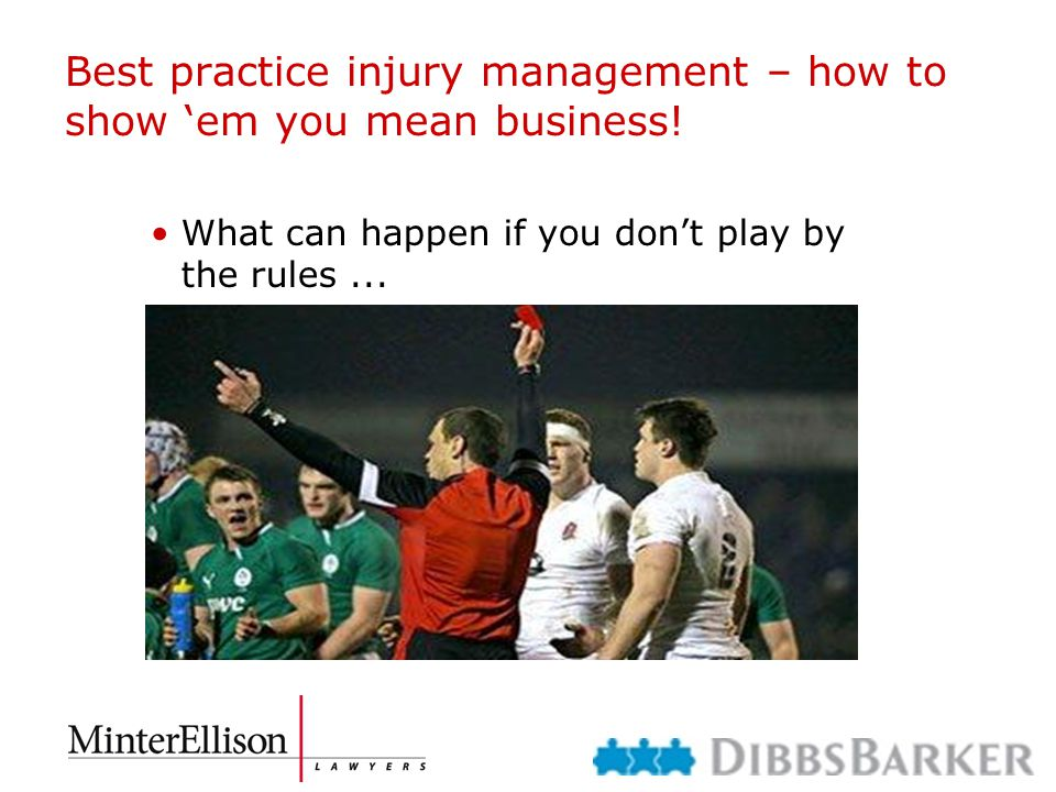 Best practice injury management – how to show 'em you mean business! What can happen if you don't play by the rules...
