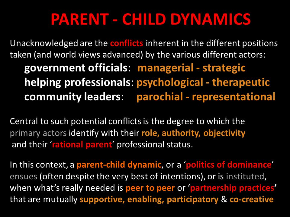 PARENT - CHILD DYNAMICS Unacknowledged are the conflicts inherent in the different positions taken (and world views advanced) by the various different