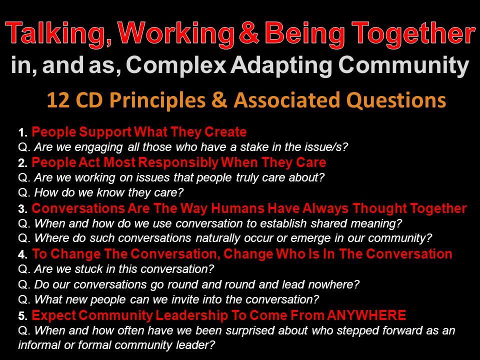 12 CD Principles & Associated Questions 1. People Support What They Create Q. Are we engaging all those who have a stake in the issue/s? 2. People Act