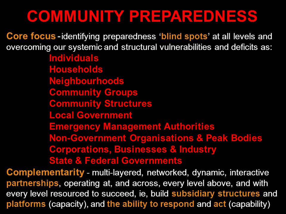 COMMUNITY PREPAREDNESS Core focus - identifying preparedness 'blind spots' at all levels and overcoming our systemic and structural vulnerabilities an