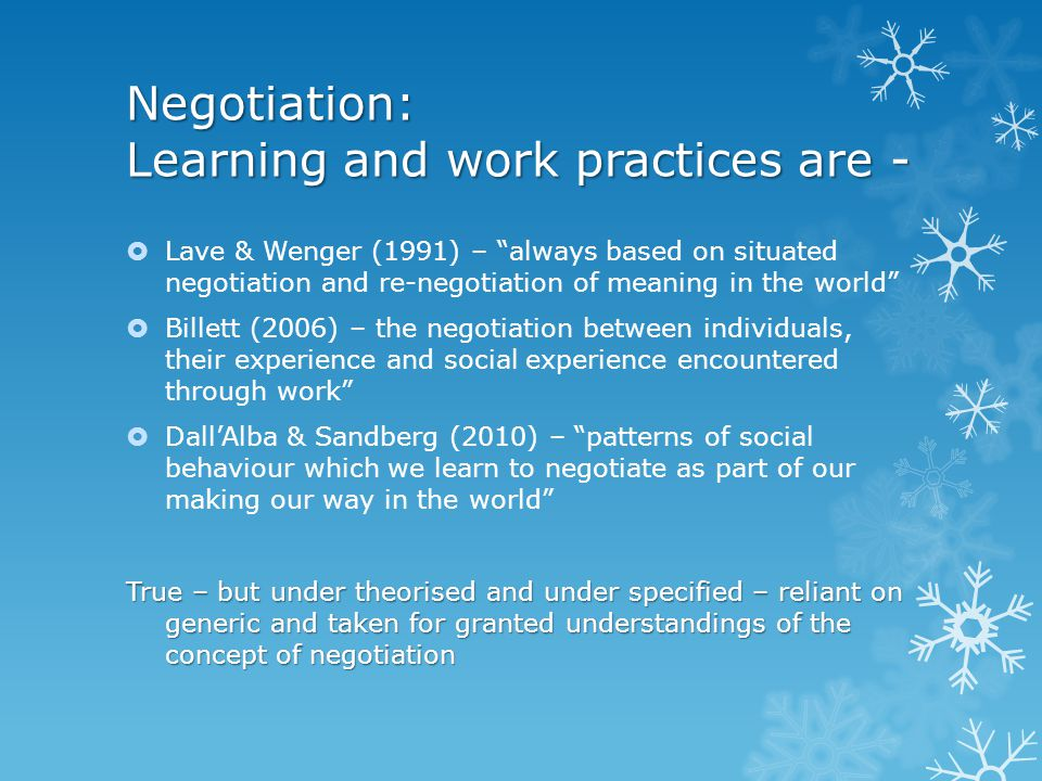 """Negotiation: Learning and work practices are -  Lave & Wenger (1991) – """"always based on situated negotiation and re-negotiation of meaning in the wor"""