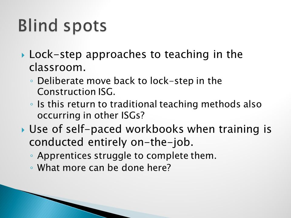  Lock-step approaches to teaching in the classroom. ◦ Deliberate move back to lock-step in the Construction ISG. ◦ Is this return to traditional teac