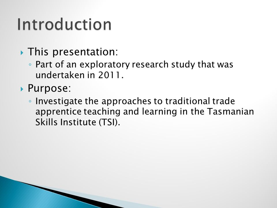  This presentation: ◦ Part of an exploratory research study that was undertaken in 2011.  Purpose: ◦ Investigate the approaches to traditional trade