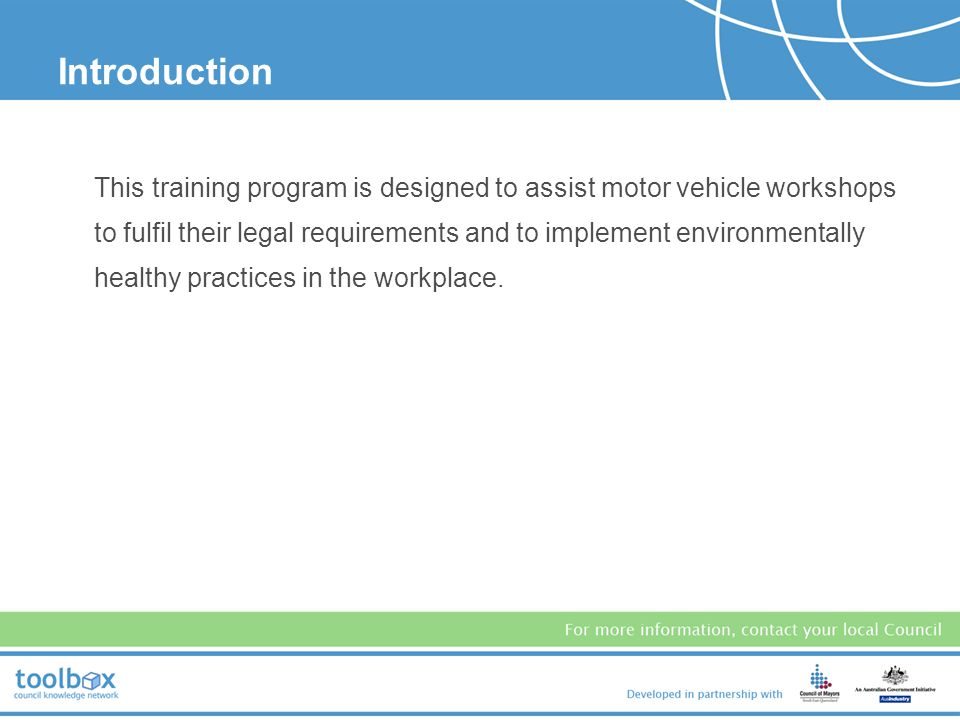 Introduction This training program is designed to assist motor vehicle workshops to fulfil their legal requirements and to implement environmentally healthy practices in the workplace.