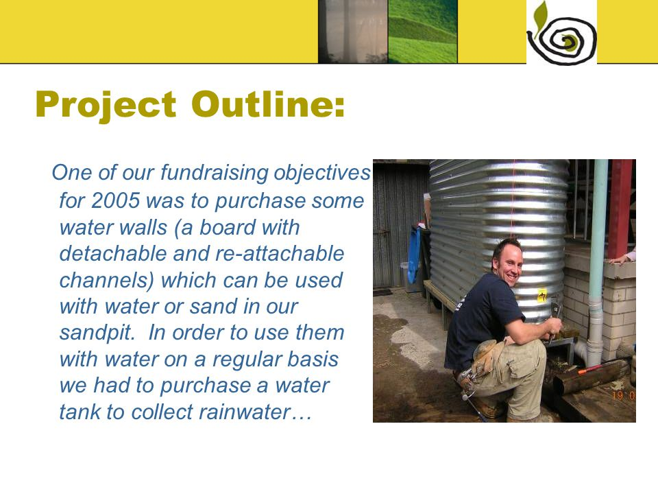 Project Outline: One of our fundraising objectives for 2005 was to purchase some water walls (a board with detachable and re-attachable channels) which can be used with water or sand in our sandpit.