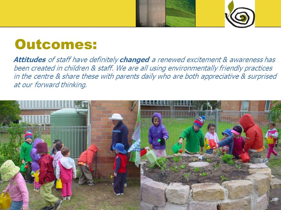 Link with Children's Services Curriculum Framework and /or Quality Improvement and Accreditation System: We believe that the environment is an essential part of quality curriculum and that this plan links to all areas of the Curriculum Framework as it is an integral part of our programming.