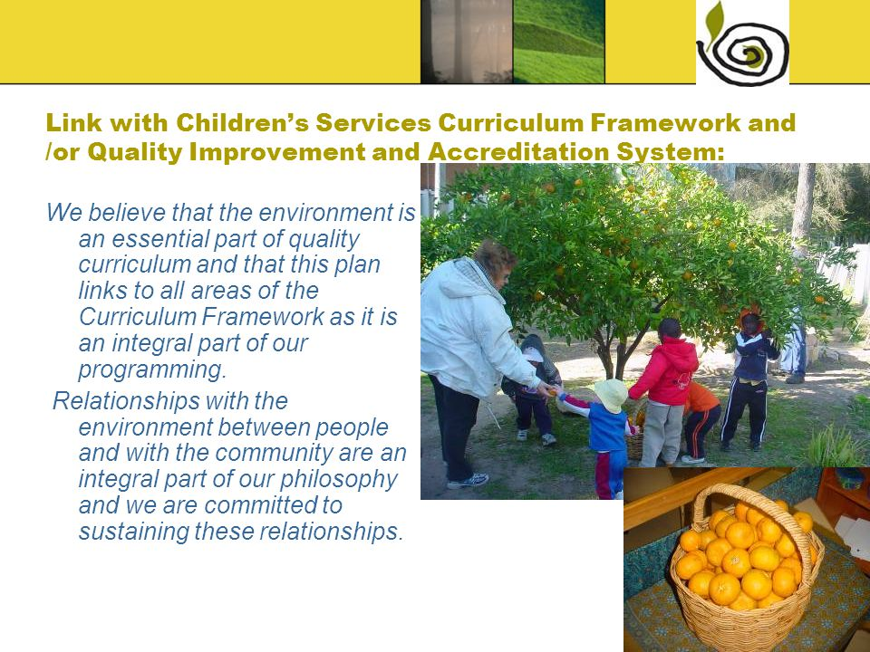 Link with Children's Services Curriculum Framework and /or Quality Improvement and Accreditation System: We believe that the environment is an essenti