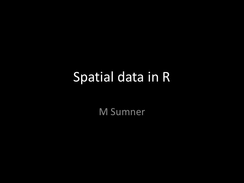 Spatial data in R M Sumner