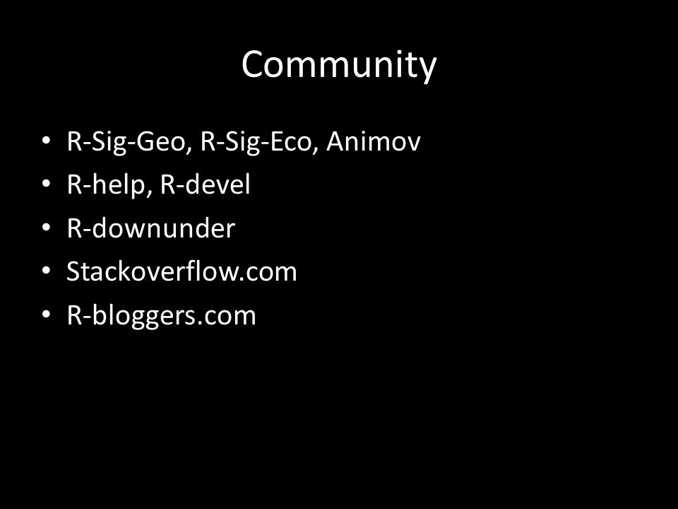 Community R-Sig-Geo, R-Sig-Eco, Animov R-help, R-devel R-downunder Stackoverflow.com R-bloggers.com