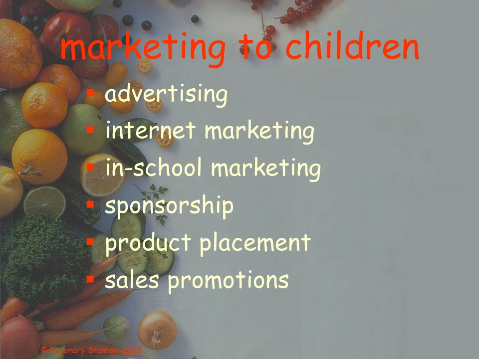 © Rosemary Stanton 2005 marketing to children  advertising  internet marketing  in-school marketing  sponsorship  product placement  sales promotions
