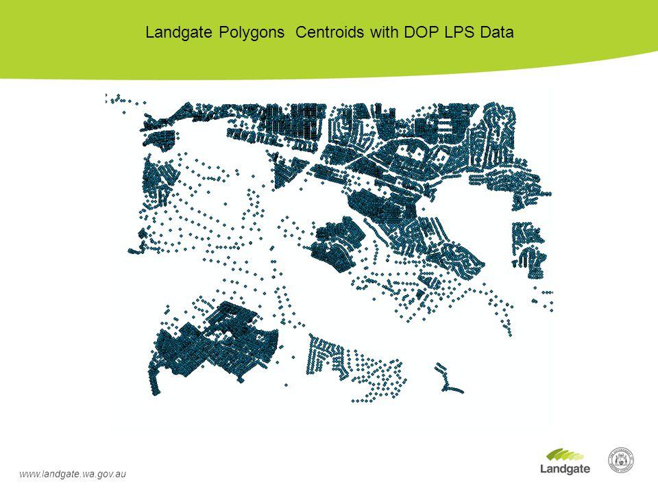 www.landgate.wa.gov.au Landgate Polygons Centroids with DOP LPS Data