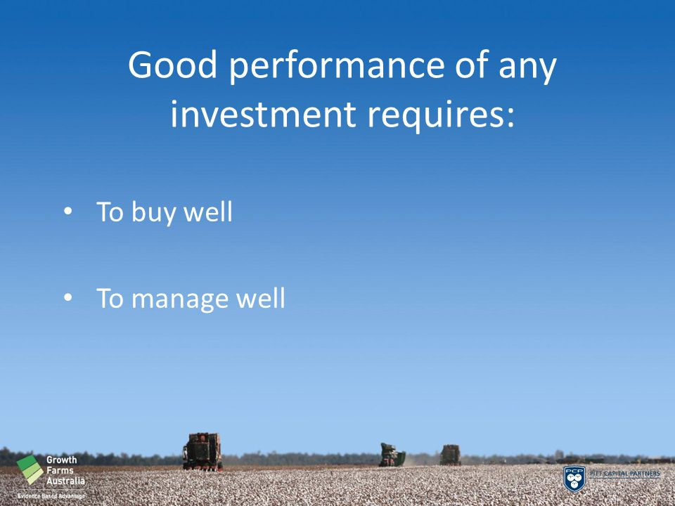 Good performance of any investment requires: To buy well To manage well