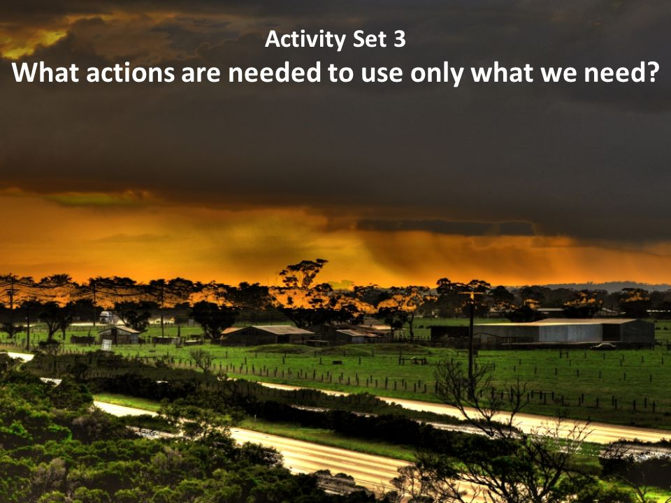 Activity Set 3 What actions are needed to use only what we need