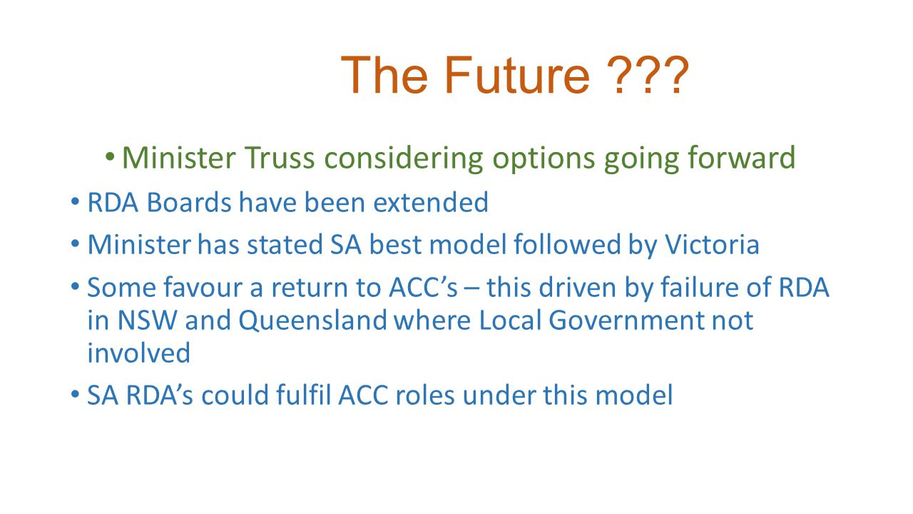 The Future ??? Minister Truss considering options going forward RDA Boards have been extended Minister has stated SA best model followed by Victoria S