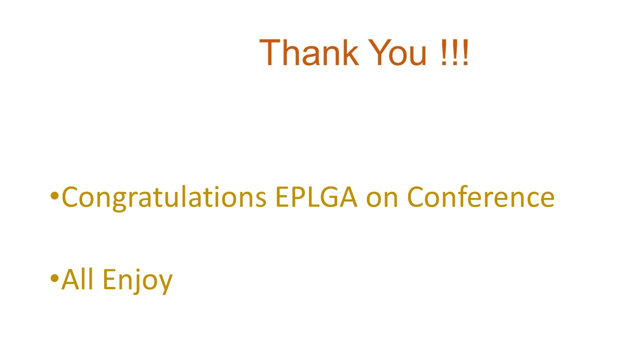 Thank You !!! Congratulations EPLGA on Conference All Enjoy