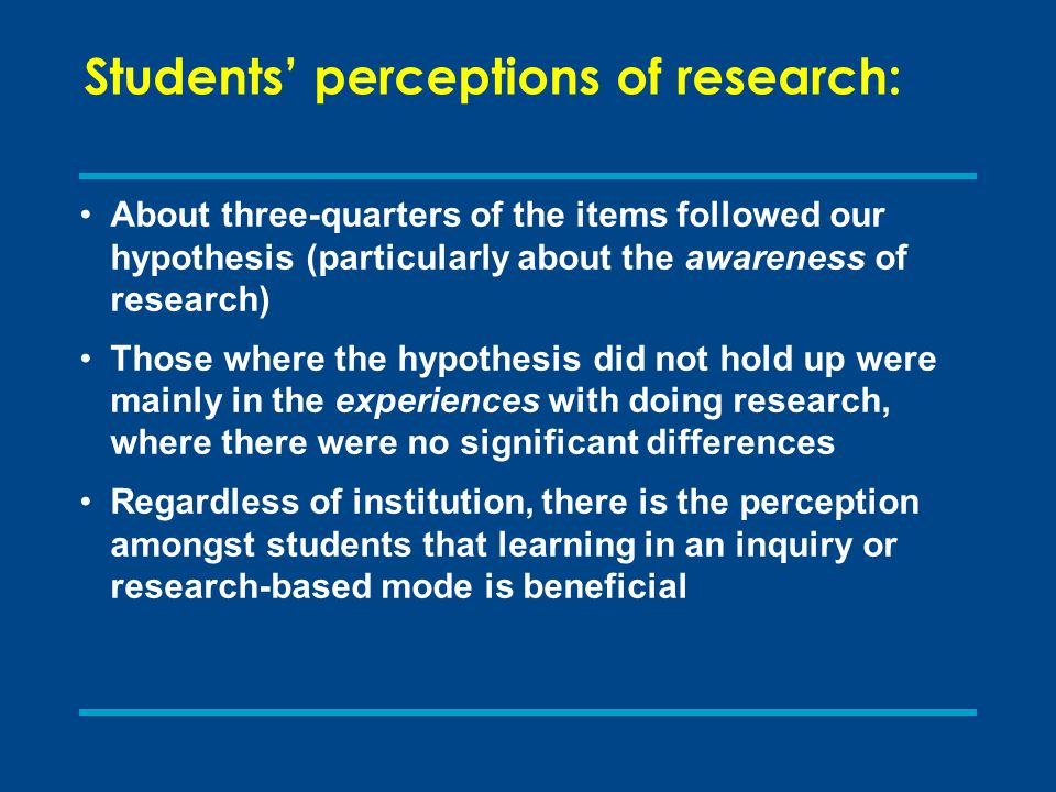 Students' perceptions of research: About three-quarters of the items followed our hypothesis (particularly about the awareness of research) Those wher