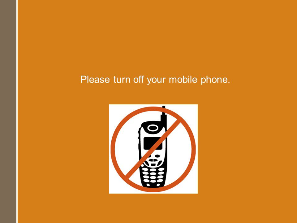 Please turn off your mobile phone.