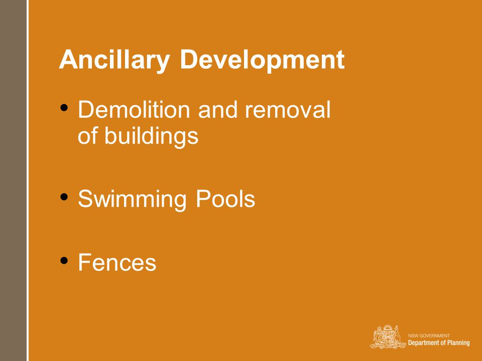 Ancillary Development Demolition and removal of buildings Swimming Pools Fences