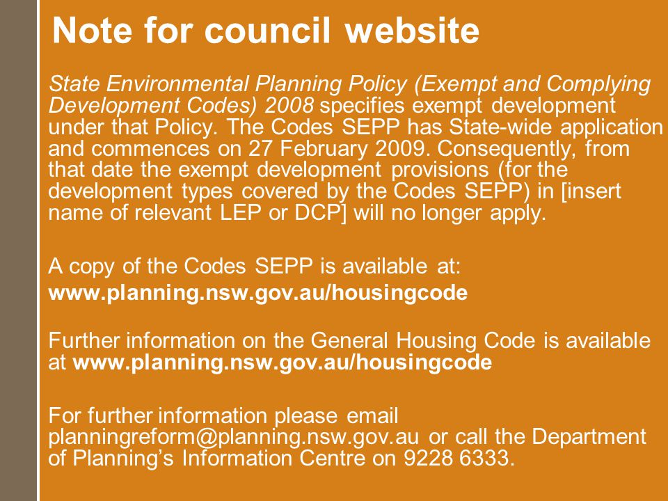 Note for council website State Environmental Planning Policy (Exempt and Complying Development Codes) 2008 specifies exempt development under that Policy.