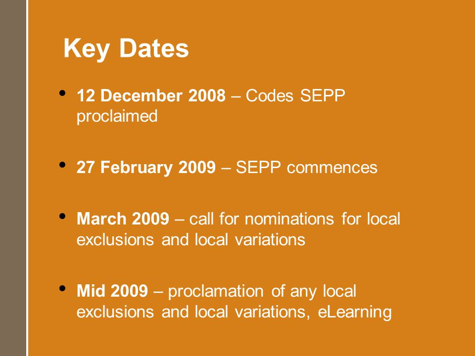Key Dates 12 December 2008 – Codes SEPP proclaimed 27 February 2009 – SEPP commences March 2009 – call for nominations for local exclusions and local variations Mid 2009 – proclamation of any local exclusions and local variations, eLearning