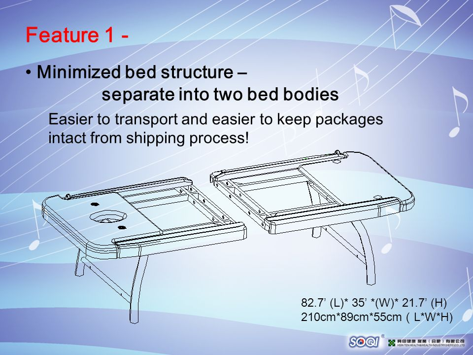 82.7' (L)* 35' *(W)* 21.7' (H) 210cm*89cm*55cm ( L*W*H) Minimized bed structure – separate into two bed bodies Feature 1 - Easier to transport and eas