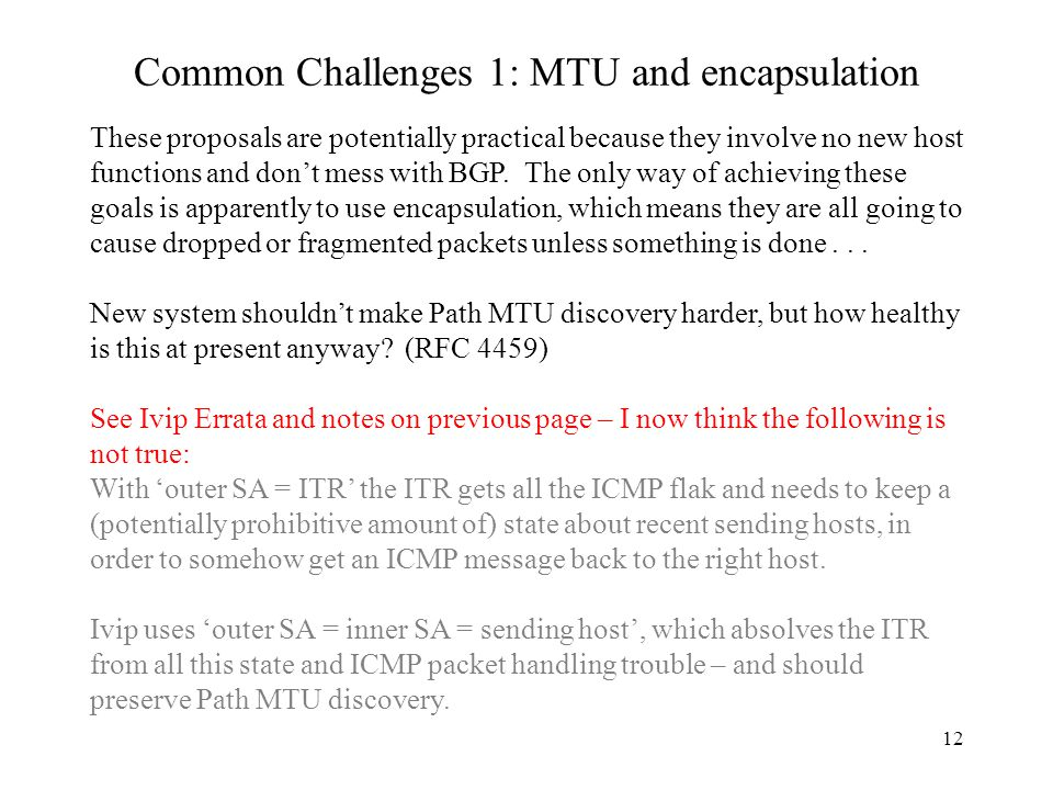 12 Common Challenges 1: MTU and encapsulation These proposals are potentially practical because they involve no new host functions and don't mess with