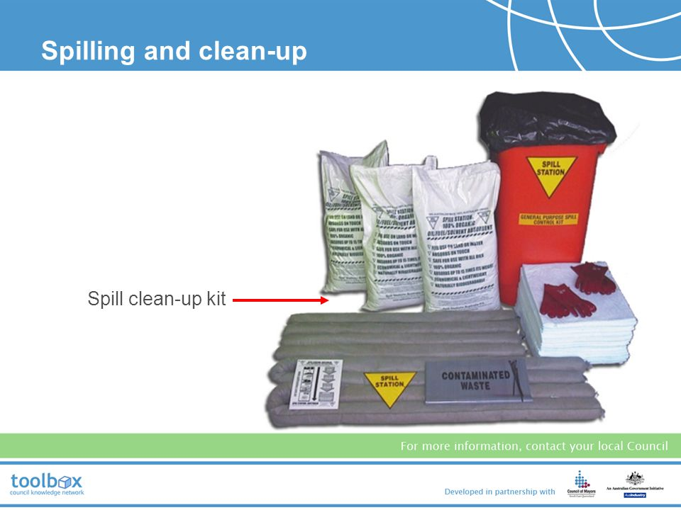 Spill clean-up equipment must be clearly marked and readily available for all stored potential contaminants, eg: –oil –paints and solvents –glycol (en