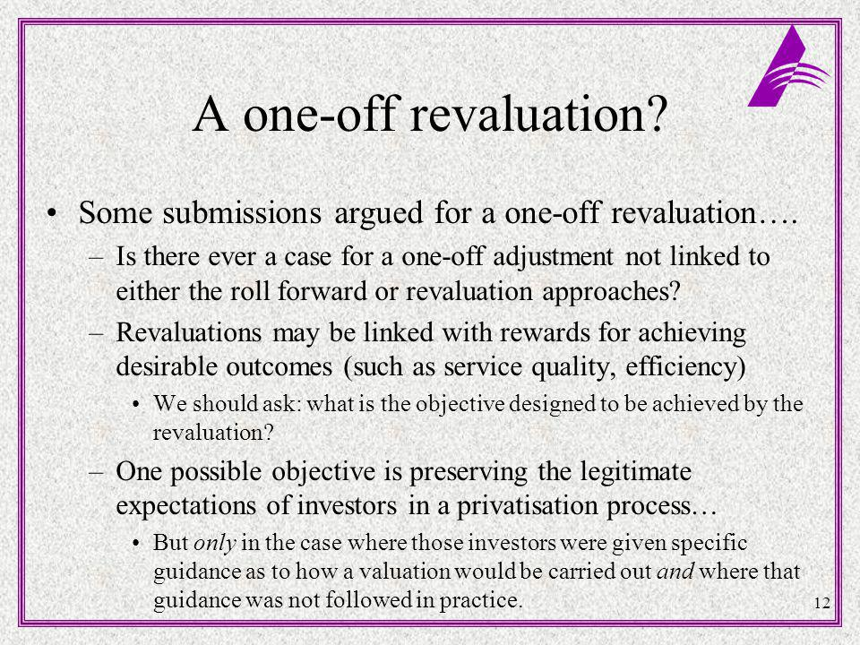 12 A one-off revaluation. Some submissions argued for a one-off revaluation….