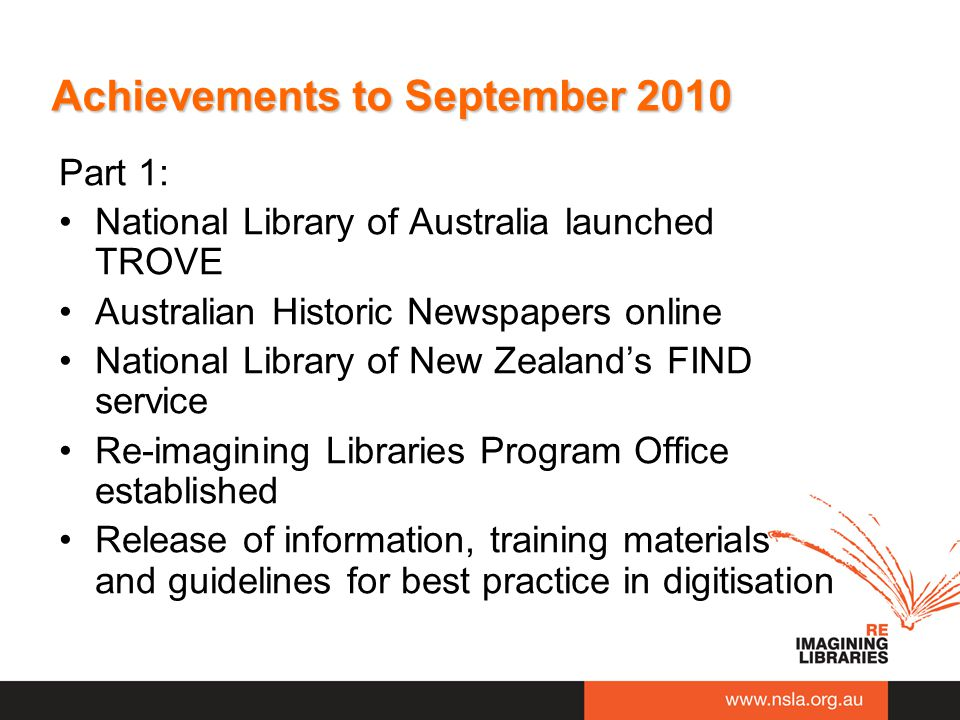 Achievements to September 2010 Part 1: National Library of Australia launched TROVE Australian Historic Newspapers online National Library of New Zeal