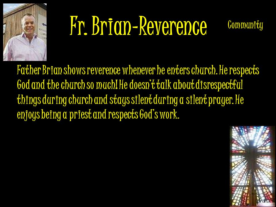 Fr. Brian-Reverence Father Brian shows reverence whenever he enters church.