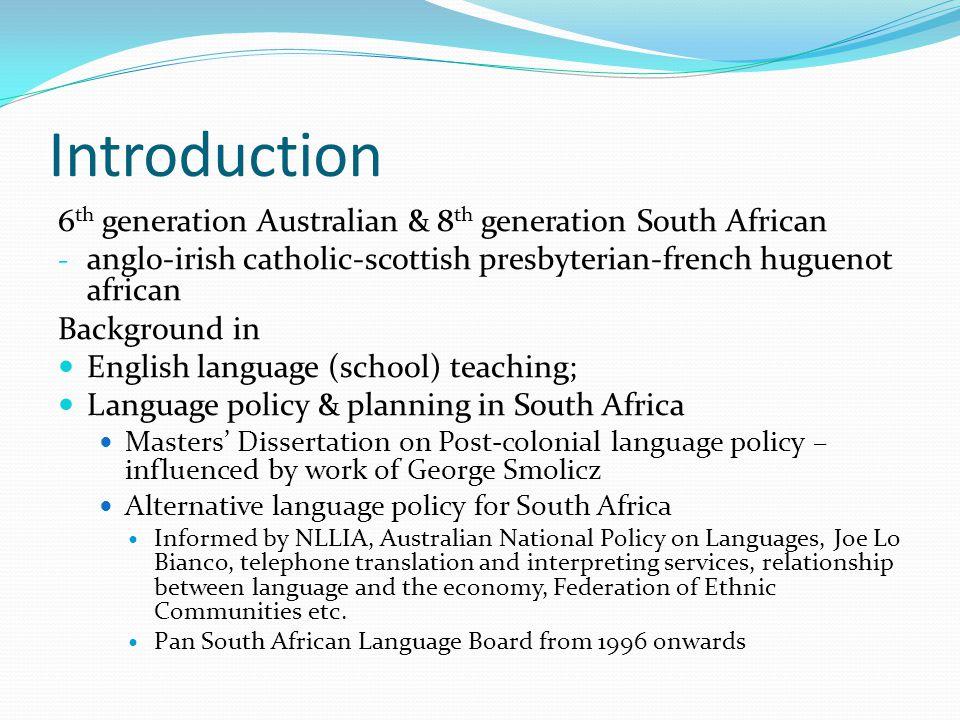Introduction 6 th generation Australian & 8 th generation South African - anglo-irish catholic-scottish presbyterian-french huguenot african Backgroun