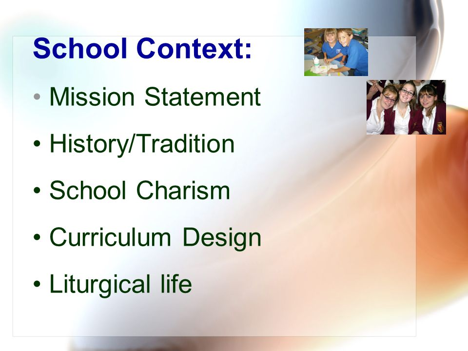 School Context: Mission Statement History/Tradition School Charism Curriculum Design Liturgical life