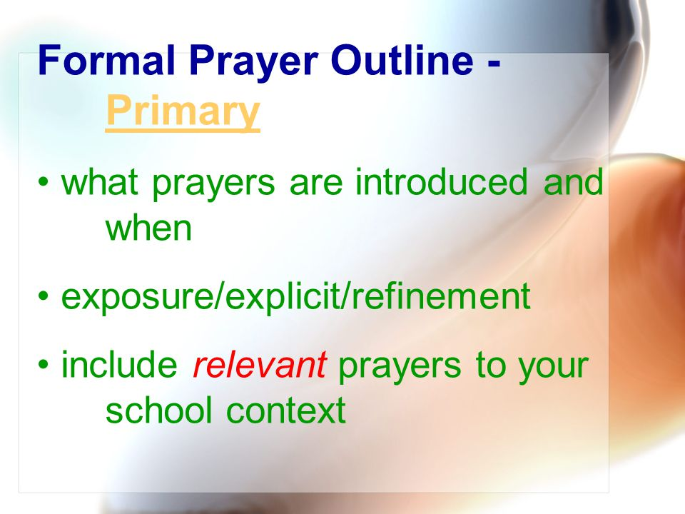 Formal Prayer Outline - Primary Primary what prayers are introduced and when exposure/explicit/refinement include relevant prayers to your school cont